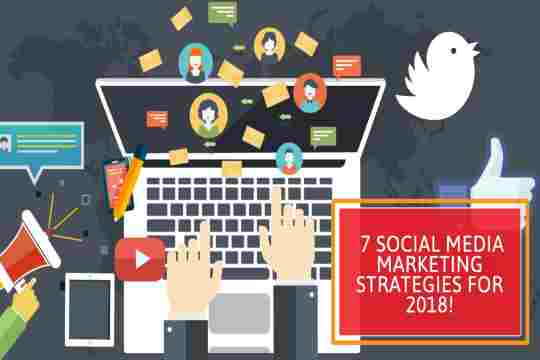 7 Social Media Marketing Strategies for 2018