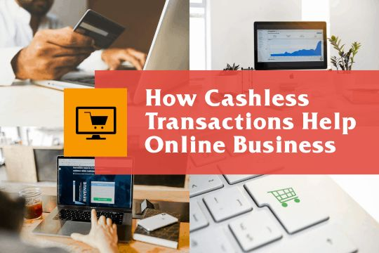 Cashless Transactions as a Big Help for Online Businesses