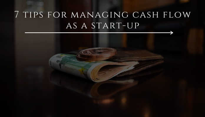 Seven essential tips for managing cash flow as a start-up